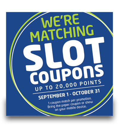 WE'RE MATCHING SLOT COUPONS