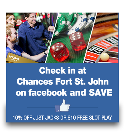 Check in at Chances Fort St. John on Facebook & SAVE